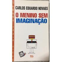 O Menino Sem Imaginação - Carlos Eduardo Novaes.