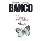 Banco : The Further Adventures Of Papillon Henri Charriere