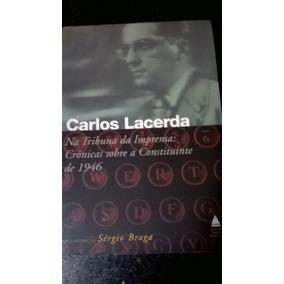 Carlos Lacerda Na Tribuna Da Imprensa: Crônicas Sobre A Cons