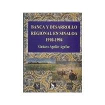 Libro Banca Y Desarrollo Regional En Sinaloa 1910 1994 *cj