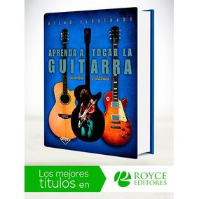 Atlas Ilustrado Aprenda A Tocar La Guitarra Acústica Y Eléct