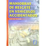 Libro Maniobras De Rescate En Vehiculos Accidentados