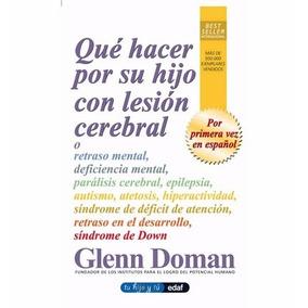 Libro; Qué Hacer Por Su Hijo Con Lesión Cerebral Glenn Doman