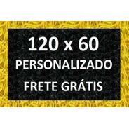 Tapete Capacho Personalizado Em 120x60 + Frete Grátis Em 12x