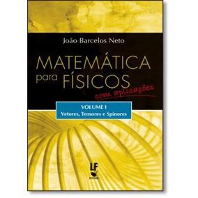 Matematica Para Fisicos - Com Aplicacoes Vol. 1 - Vetores,