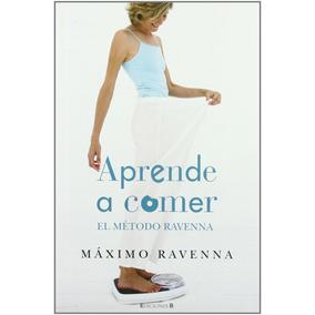 Aprende A Comer Máximo Ravenna El Método Nuevo