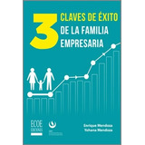 3 Claves De Éxito De La Familia Empresaria / Mendoza / Ecoe