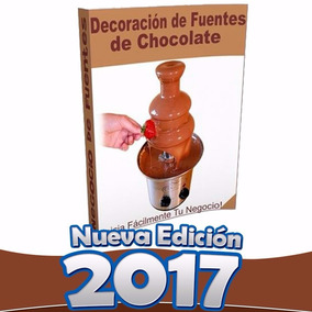 Libro: Decoracion De Fuentes De Chocolate Para Negocio