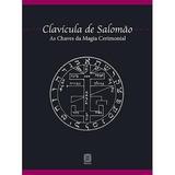 Clavícula De Salomão - As Chaves Da Magia Cerimonial