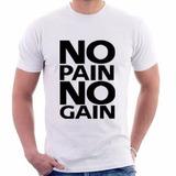 Camiseta No Pain No Gain - Fitness Musculação - 100% Algodão