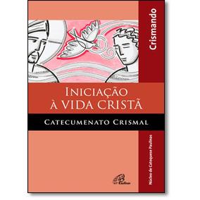Iniciação À Vida Cristã: Catecumenato Crismal - Livro Do