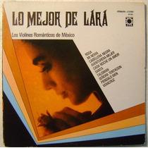 Violines Románticos / Lo Mejor De Lara 1 Disco Lp Vinilo
