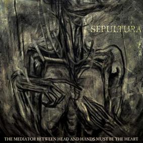 Sepultura - The Mediator Between Head And Hands Must