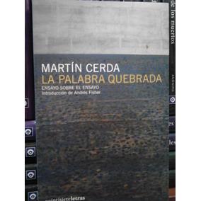 Martín Cerda La Palabra Quebrada Ensayo Sobre El Ensayo