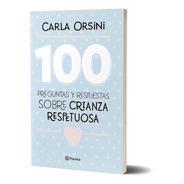100 Preguntas Y Respuestas: Crianza Respetuosa. Carla Orsini