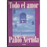 Pablo Neruda Todo El Amor 5a Edicion. Envio Gratis