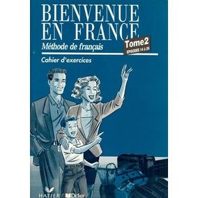 Bienvenue En France 2 Cahier D´exercices