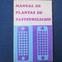 Manual De Plantas De Pasteurizacion, The Society Of Dairy Te