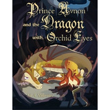 Prince Avnon And The Dragon With Orchid Eyes M A Valentine