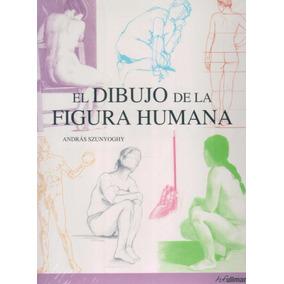 El Dibujo De La Figura Humana - Andras Szunyoghy