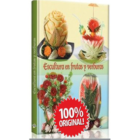 Escultura En Frutas Y Verduras 1 Vol Euromexico