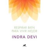 Libro Respirar Bien Para Vivir Mejor Indra Devi - Nuevo