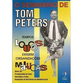 Livro Tempos Loucos Exigem Organizações Malucas Tom Peters