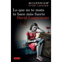 Lo Que No Te Mata Te Hace Más Fuerte - David Lagercrantz