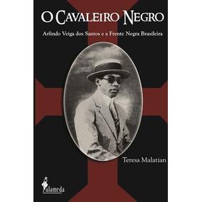 Cavaleiro Negro, O - Arlindo Veiga Dos Santos E A Frente Neg