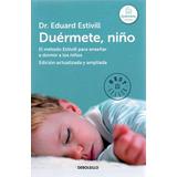 Duérmete, Niño. El Método Estivill Para Enseñar A Dormir A L
