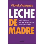 Libro Leche De Madre - Violeta Vazquez - Editorial Planeta