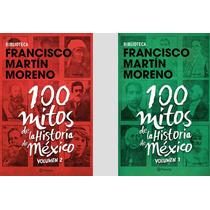100 Cien Mitos De La Historia De México 1 Y 2 Martín Moreno