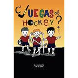 Libro : ¿ Juegas Al Hockey ? (spanish Edition)