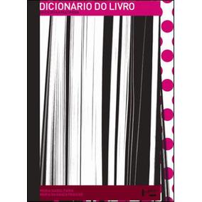 Dicionario Do Livro - Da Escrita Ao Livro Eletronico