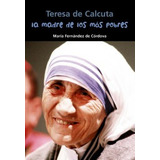 Teresa De Calcuta. La Madre De Los Más Pobres María Fernánd