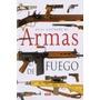 Armas De Fuego,atlas Ilustrado; Equipo Susaeta