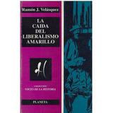 Libro, La Caída Del Liberalismo Amarillo Ramon J. Velasquez.