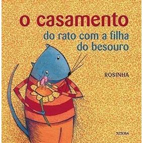 Livro O Casamento Do Rato Com A Filha Do Besouro Rosinha
