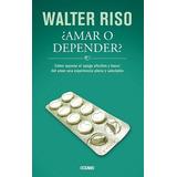 ¿amar O Depender? Walter Riso Pdf Epud Mobi 3 Formatos