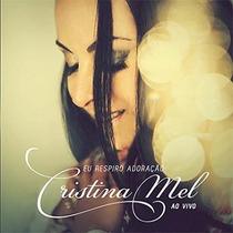 Cd + Playback Cristina Mel - Eu Respiro Adoração - Ao Vivo