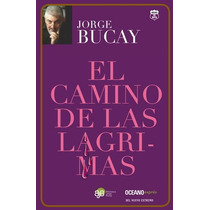 El Camino De Las Lágrimas - Bucay, Jorge - Oex 140066
