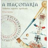 Maçonaria, A - Simbolos, Segredos, Significado