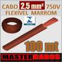 Cabo Fio Elétrico Flexível 2,5mm 750v Pvc 70ºc Marrom * 100m