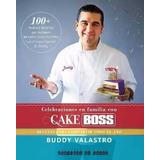 Buddy Valastro - Libro Celebraciones Familia Con Cake Boos -