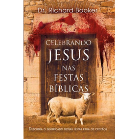 Celebrando Jesus Nas Festas Bíblicas Richard Booker