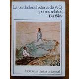 Lu Sin - La Verdadera Historia De A Q Y Otros Relatos