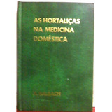 Livro As Hortaliças Na Medicina Doméstica A. Balbach