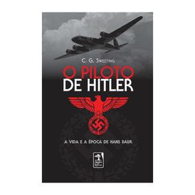 Livro O Piloto De Hitler - C. G. Sweeting
