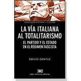 La Via Italiana Al Totalitarismo, Gentile, Ed. Siglo Xxi