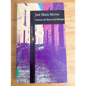 José María Merino. Cuentos Del Barrio Del Refugio. Alfaguara